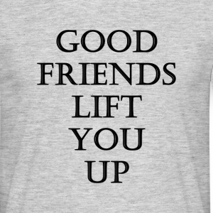 good friends lift you up T-shirts - Mannen T-shirt
