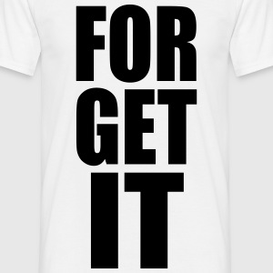 FORGET IT - Männer T-Shirt