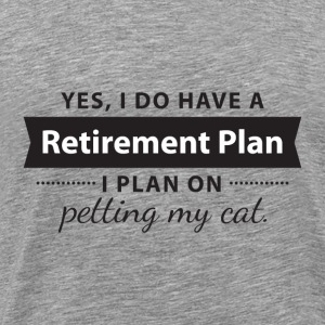 Yes, I do have a Retirement Plan. I petting my CAT T-shirts - Mannen Premium T-shirt