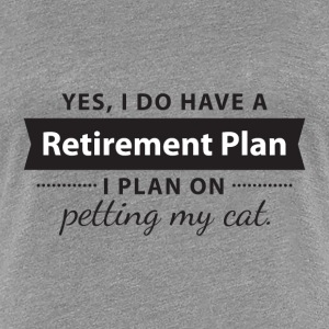 Yes, I do have a Retirement Plan. I petting my CAT Magliette - Maglietta Premium da donna