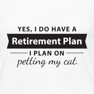 Yes, I do have a Retirement Plan. I petting my CAT Long Sleeve Shirts - Women's Premium Longsleeve Shirt