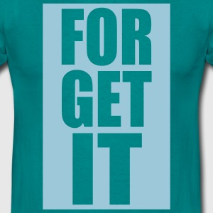 FORGET IT _solid - Männer T-Shirt