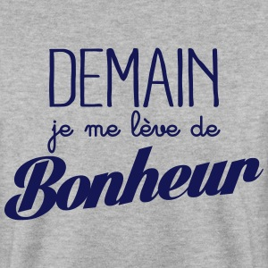 Demain je me lève de bonheur Sweat-shirts - Sweat-shirt Homme