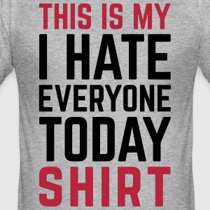 Hate Everyone Today Funny Quote T-Shirts - Men's Slim Fit T-Shirt