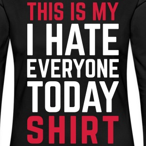 Hate Everyone Today Funny Quote Langarmshirts - Frauen Premium Langarmshirt