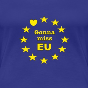 Brexit - Gonna miss EU - Women's Premium T-Shirt