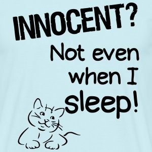 Innocent? Not even when I sleep T-Shirts - Männer T-Shirt