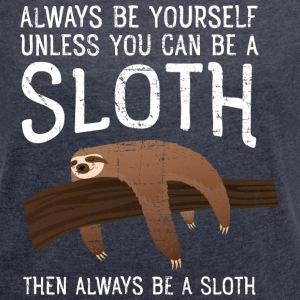 Always Be A Sloth T-Shirts - Frauen T-Shirt mit gerollten Ärmeln