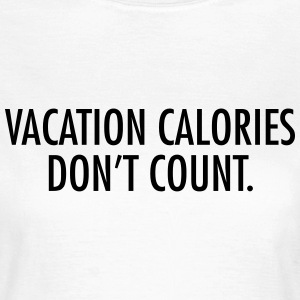 Vacation calories don't count T-skjorter - T-skjorte for kvinner