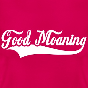 Good Moaning T-Shirts - Frauen T-Shirt
