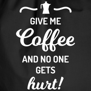 give me coffee no one gets hurt Spruch Kaffee Borse & Zaini - Sacca sportiva