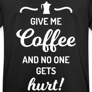 give me coffee no one gets hurt Spruch Kaffee T-Shirts - Men's Breathable T-Shirt