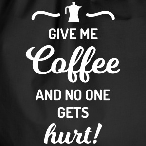 give me coffee no one gets hurt Spruch Kaffee Bags & Backpacks - Drawstring Bag
