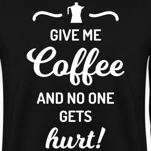 give me coffee no one gets hurt Spruch Kaffee Sweaters - Mannen sweater