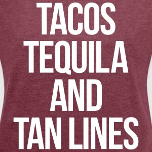 Tequila And Tan Lines Funny Quote T-Shirts - Women's T-shirt with rolled up sleeves