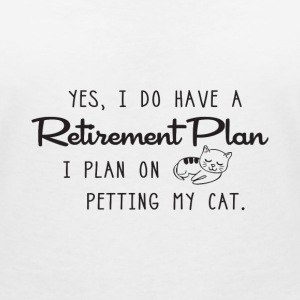Yes, I do have a Retirement Plan. I petting my CAT T-Shirts - Frauen T-Shirt mit V-Ausschnitt