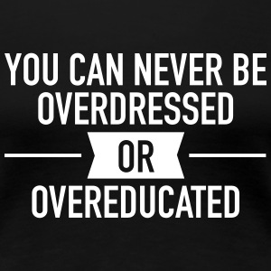 Quote |You can never be overdressed & overeducated T-shirts - Dame premium T-shirt