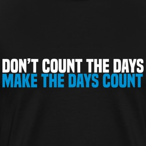 dont count the days T-Shirts - Men's Premium T-Shirt