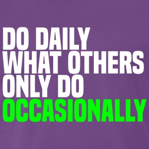 do daily what others do T-shirts - Mannen Premium T-shirt