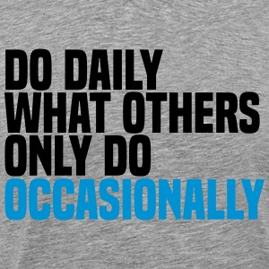 do daily what others do T-Shirts - Men's Premium T-Shirt