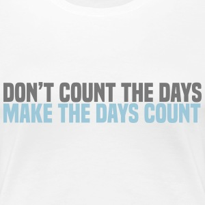 dont count the days T-Shirts - Women's Premium T-Shirt