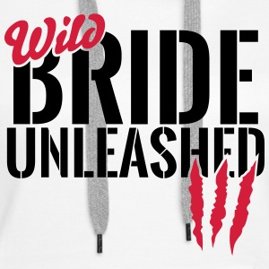 Wild bride unleashed Hoodies & Sweatshirts - Women's Premium Hoodie