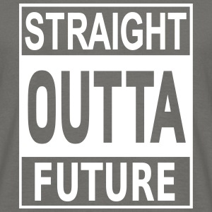 Straight Outta Future T-Shirts - Männer T-Shirt