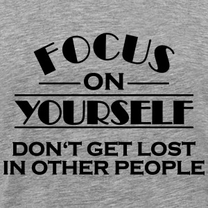 Focus on yourself T-Shirts - Men's Premium T-Shirt