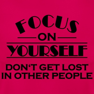 Focus on yourself T-Shirts - Women's T-Shirt