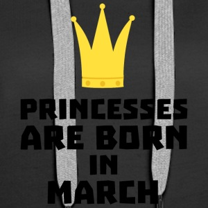Princesses are born in MARCH Shv17 Hoodies & Sweatshirts - Women's Premium Hoodie