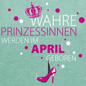 Prinzessinn–April - Frauen T-Shirt mit gerollten Ärmeln