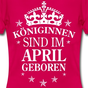 Königinnen April - Frauen T-Shirt