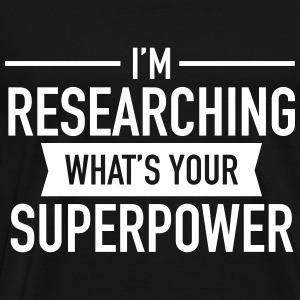 Cool Quote | I Research - What's Your Superpower? T-Shirts - Men's Premium T-Shirt