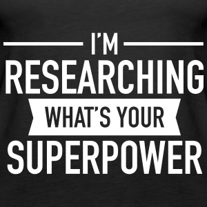 Cool Quote | I Research - What's Your Superpower? Tops - Vrouwen Premium tank top