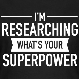 Cool Quote | I Research - What's Your Superpower? Tee shirts - T-shirt Femme