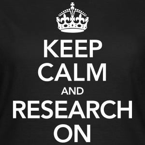 Quote | Keep Calm And Research On T-Shirts - Women's T-Shirt