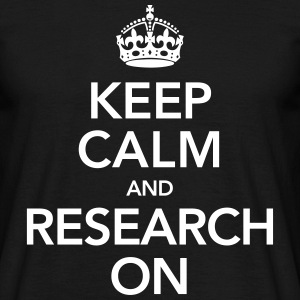 Quote | Keep Calm And Research On T-Shirts - Men's T-Shirt
