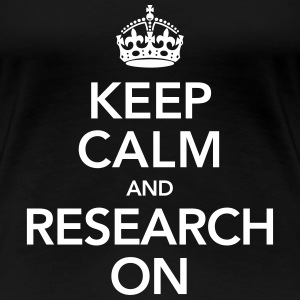 Quote | Keep Calm And Research On T-shirts - Premium-T-shirt dam