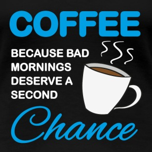 Coffee because bad mornings... T-shirts - Premium-T-shirt dam