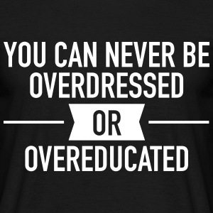 Quote |You can never be overdressed & overeducated T-shirts - T-shirt herr