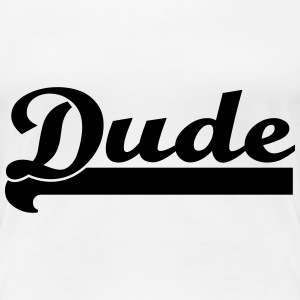 Dude T-Shirts - Frauen Premium T-Shirt