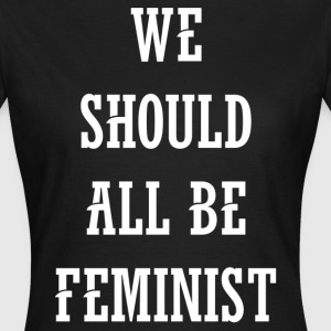 We Should All Be Feminist T-Shirts - Women's T-Shirt