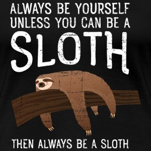 Always Be A Sloth T-shirts - Vrouwen Premium T-shirt