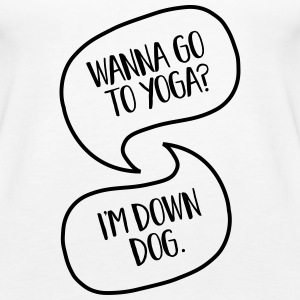 Wanna Go To Yoga to Yoga? I'm Down Dog. Tops - Women's Premium Tank Top