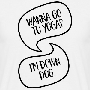 Wanna Go To Yoga to Yoga? I'm Down Dog. T-Shirts - Men's T-Shirt