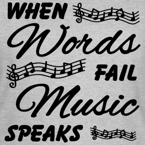 When words fail music speaks T-shirts - Vrouwen T-shirt