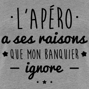 L'apéro a ses raisons humour citations alcool  - T-shirt Premium Femme