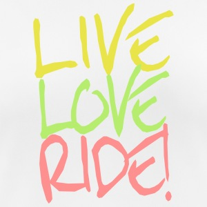 Live-Love-Ride! T-Shirts - Frauen T-Shirt atmungsaktiv