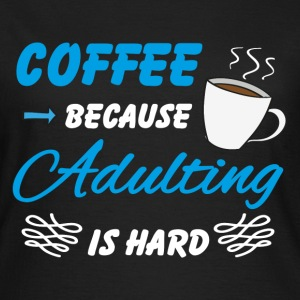 Coffee because adulting is hard T-shirts - Dame-T-shirt