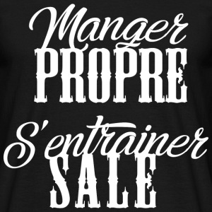 manger propre s'entrainer sale Tee shirts - T-shirt Homme